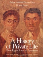 A History of Private Life, Volume I: From Pagan Rome to Byzantium - Paul Veyne, Phillippe Ariès, Georges Duby, Arthur Goldhammer