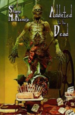 Addicted to the Dead - Shane McKenzie