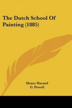 The Dutch School of Painting (1885) - Henry Havard, G. Powell