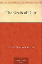 The Grain of Dust - David Graham Phillips