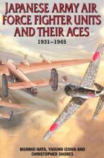 Japanese Army Air Force Units and Their Aces, 1931-1945 - Ikuhiko Hata, Yasuho Izawa, Christopher Shores