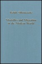Mortality and Migration in the Modern World - Ralph Shlomowitz, John McDonald