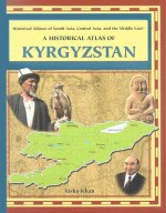 A Historical Atlas of Kyrgyzstan - Aisha Khan