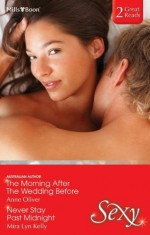 Mills & Boon : Sexy Duo/The Morning After The Wedding Before/Never Stay Past Midnight - Anne Oliver, Mira Lyn Kelly