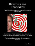 Hypnosis for Beginners: The Most Frequently Asked Questions Answered - Dan Jones
