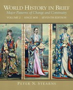 World History in Brief: Major Patterns of Change and Continuity, Volume 2 (Since 1450) (7th Edition) - Peter N. Stearns