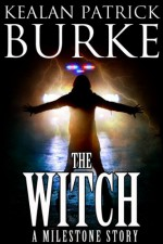 The Witch (A Milestone Story) (The Milestone Series) - Kealan Patrick Burke