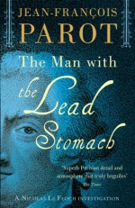 The Man with the Lead Stomach (A Nicolas Le Floch Investigation) - Jean-François Parot, Michael Glencross