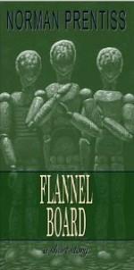Flannel Board: A Short Story - Norman Prentiss
