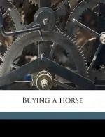 Buying a Horse - William Dean Howells, Riverside Press. prt, Houghton Mifflin Company. pbl