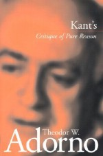 Kant's 'Critique of Pure Reason' - Theodor W. Adorno, Rodney Livingstone, Rolf Tiedemann