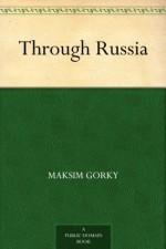 Through Russia - Maksim Gorky, C. J. Hogarth
