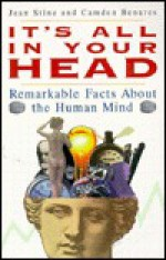 It's All in Your Head: Remarkable Facts about the Human Mind - Jean Marie Stine, Camden Benares