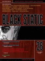 Black Static #26 (Black Static Horror and Dark Fantasy Magazine) - Andy Cox Editor, Gary McMahon, Andrew Hook, Ray Cluley, Mark Rigney, Carole Johnstone, Christopher Fowler, Stephen Volk, Mike O'Driscoll, Peter Tennant