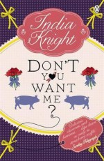 Don't You Want Me?. India Knight - India Knight