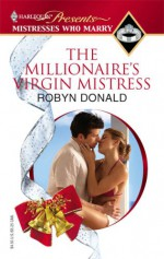 The Millionaire's Virgin Mistress (Mistresses Who Marry) (Harlequin Presents) - Robyn Donald