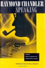 Raymond Chandler Speaking - Raymond Chandler, Dorothy Gardiner, Kathrine Sorley Walker