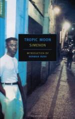 Tropic Moon - Georges Simenon, Norman Rush, Marc Romano