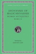 Dionysius of Halicarnassus: Roman Antiquities, Volume II, Books 3-4 (Loeb Classical Library No. 347) - Dionysius of Halicarnassus, Earnest Cary