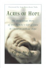Acres of Hope: The Miraculous Story of One Family's Gift of Love to Children Without Hope - Patty Anglin, Joe Musser