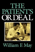 The Patient's Ordeal - William F. May