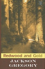 Redwood And Gold (Western Complete) - Jackson Gregory