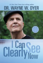 I Can See Clearly Now - Wayne W. Dyer