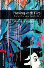 Playing with Fire: Stories from the Pacific Rim (Oxford Bookworms Library) - Jennifer Bassett