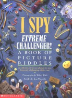 I Spy Extreme Challenger: A Book of Picture Riddles - Jean Marzollo, Walter Wick