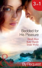 Bedded for His Pleasure (Mills & Boon By Request): Bedded by a Bad Boy / In the Gardener's Bed / The Return of the Rebel - Heidi Rice, Kate Hardy, Trish Wylie