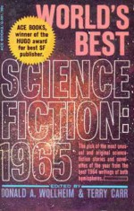 World's Best Science Fiction 1965 - Philip K. Dick, John Brunner, Fritz Leiber, Ben Bova, Thomas M. Disch, Terry Carr, Robert Lory, Harry Mulisch, Donald A. Wollheim, Christopher Anvil, Colin Free, Josef Nesvadba, Thomas Edward Purdom, Norman Kagan, Myron R. Lewis, William Frederick Temple, C.C. MacApp, Edw