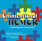 Unintentional Humor�: Celebrating the Literal Mind� - Linda Gund Anderson, Brent Anderson, Alan J. Lewis, Brett Bednorz