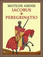 Iacobus + Peregrinatio (Spanish Edition) - Matilde Asensi