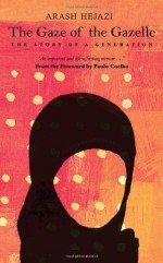 The Gaze of the Gazelle: The Story of a Generation - Arash Hejazi, Arash Hijazi, Paulo Coelho