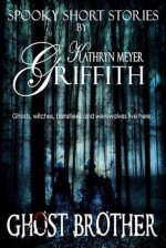 Ghost Brother (Spooky Short Stories) - Kathryn Meyer Griffith
