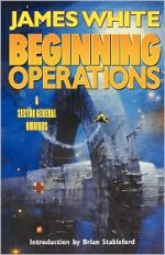 Beginning Operations: A Sector General Omnibus - James White, Brian M. Stableford