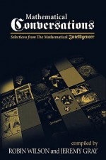 Mathematical Conversations: Selections from the Mathematical Intelligencer - Robin J. Wilson, Jeremy Gray, W. Robin