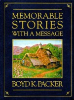 Memorable Stories with a Message - Boyd K. Packer