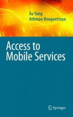 Access to Mobile Services (Advances in Database Systems) - Xu Yang, Athman Bouguettaya
