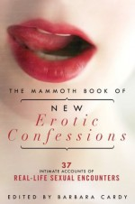 The Mammoth Book of New Erotic Confessions: 37 intimate accounts of real-life encounters - Barbara Cardy