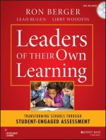 Leaders of Their Own Learning: Transforming Schools Through Student-Engaged Assessment - Ron Berger, Leah Rugen, Libby Woodfin, Expeditionary Learning