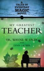 My Greatest Teacher: A Tales of Everyday Magic Novel - Wayne W. Dyer, Lynn Lauber