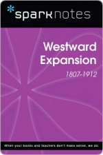 Westward Expansion (1807-1912) (SparkNotes History Note) - SparkNotes Editors