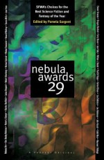 Nebula Awards 29: SFWA's Choices For The Best Science Fiction And Fantasy Of The Year - Pamela Sargent, Harlan Ellison, John Kessel, Jack Cady, Joe Haldeman, Kim Stanley Robinson, Lisa Goldstein, Charles Sheffield, William J. Daciuk, Jane Yolen, Connie Willis, Terry Bisson