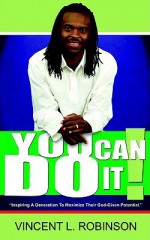 You Can Do It!: Inspiring a Generation to Maximize Their God-Given Potential - Vincent, L. Robinson
