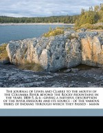 The Journal of Lewis & Clarke to the Mouth of the Columbia River Beyond the Rocky Mountains in the Years 1804-6 - Meriwether Lewis, William Clark