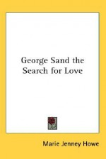George Sand the Search for Love - Marie Howe