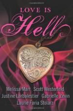 Love Is Hell - Justine Larbalestier, Gabrielle Zevin, Laurie Faria Stolarz, Melissa Marr, Scott Westerfeld