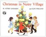 Christmas in Noisy Village - Astrid Lindgren, Ilon Wikland, Florence Lamborn