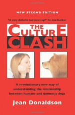 The Culture Clash: A Revolutionary New Way to Understanding the Relationship Between Humans and Domestic Dogs - Jean Donaldson, Ian Dunbar